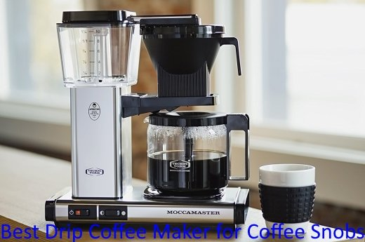 Best Drip Coffee Maker for Coffee Snobs