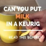 Can You Put Milk In A Keurig Coffee Machine?