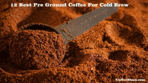 Best Pre Ground Coffee For Cold Brew